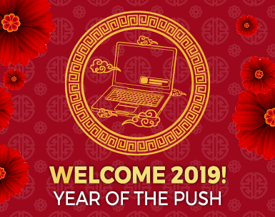 WELCOME 2019! YEAR OF THE PUSH
