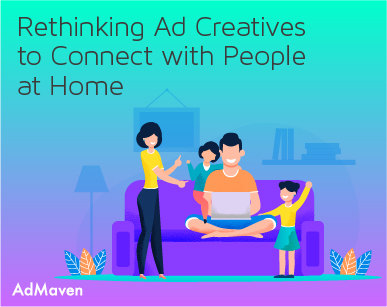 Tips to adjust ad creatives to connect with people stuck at home