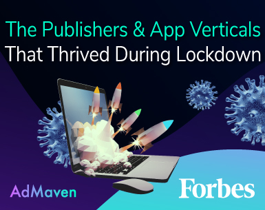 AdMaven Insights on Forbes: Which Publishers & App verticals Are Thriving With Over A Billion People Stuck At Home?
