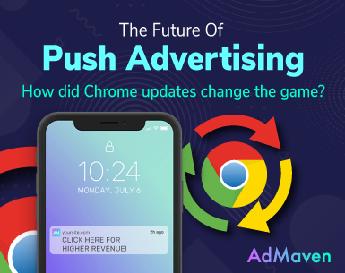 AdMaven's Insights On The Recent Chrome Updates And Their Effects on Push Advertising